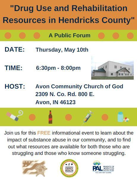 Drug Use and Rehab Resources in Hendricks County - a community forum, May 10th at 6:30 pm, hosted by the Avon Community Church of God which is located at 2309 N CR 800 East.