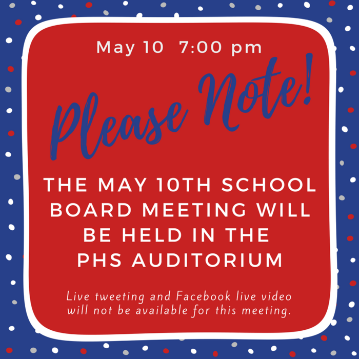 Please note: The May 10th School Board meeting will be held in the PHS Auditorium. Live tweeting and Facebook live video will not be available for this meeting.