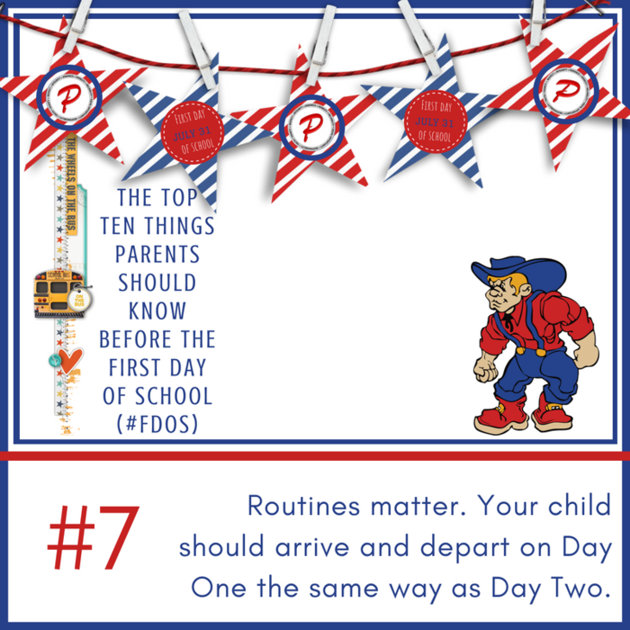 Routines matter. Your child should arrive and depart on Day One the same way as Day Two.