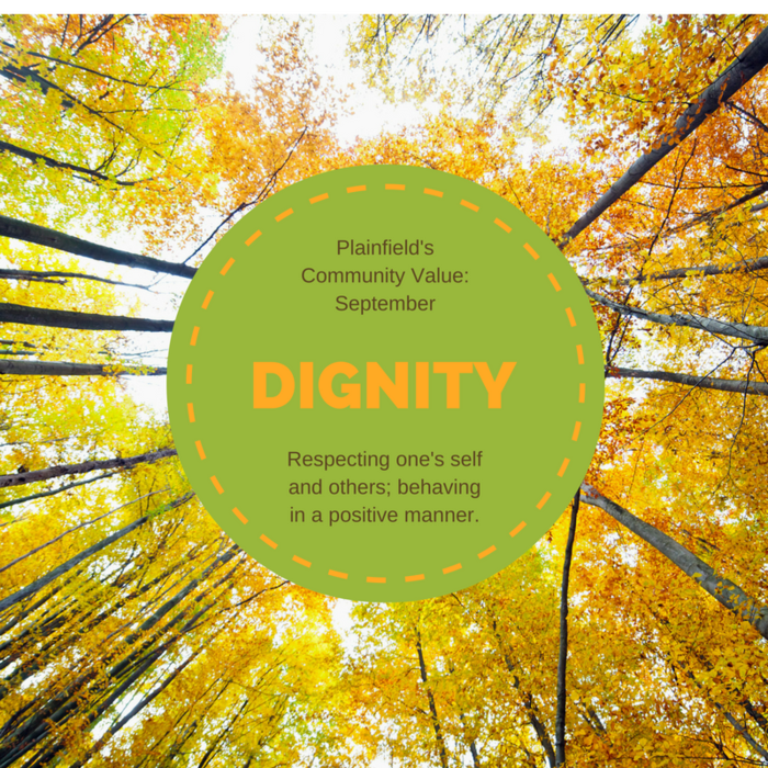 Plainfield's Community Value for September is DIGNITY: Respecting one's self and others; behaving in a positive manner.