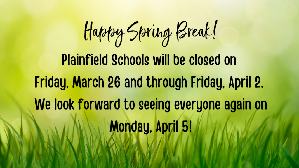 Message about Spring Break, which runs March 26 through April 2.