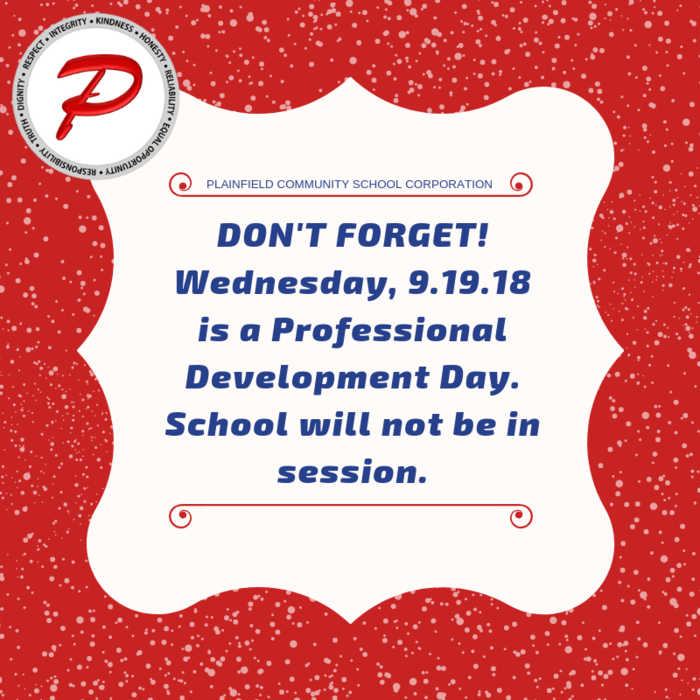 Don't Forget! Wednesday, 9.19.18 is a Professional Development Day. School will not be in session.