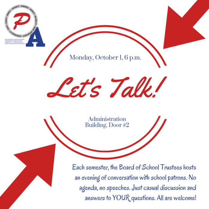 Monday, October 1 at 6 pm: Let's Talk! An informal opportunity to visit with the Board of School Trustees and district administrators. Held at the Administration Building, Door #2.