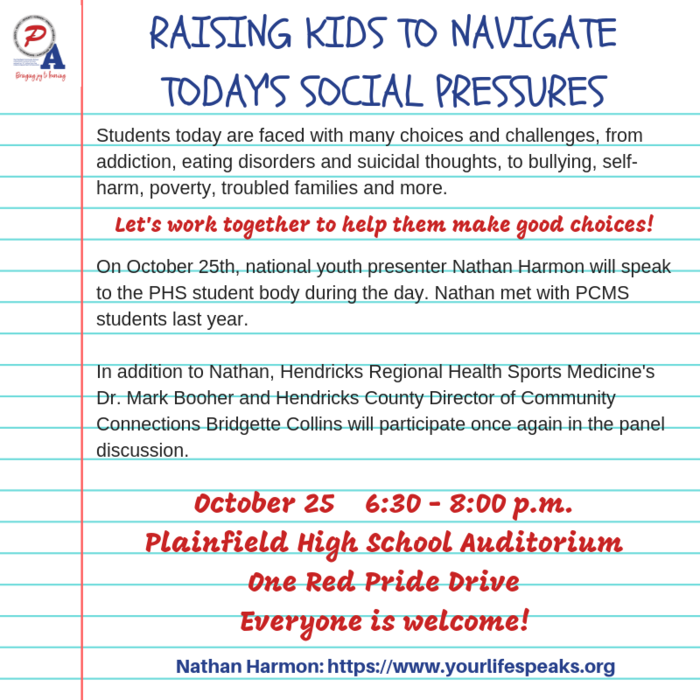 October 25, 6:30 - 8:00 pm at Plainfield High School's Auditorium - a Community Forum will be held: Raising Kids to Navigate Today's Social Pressures