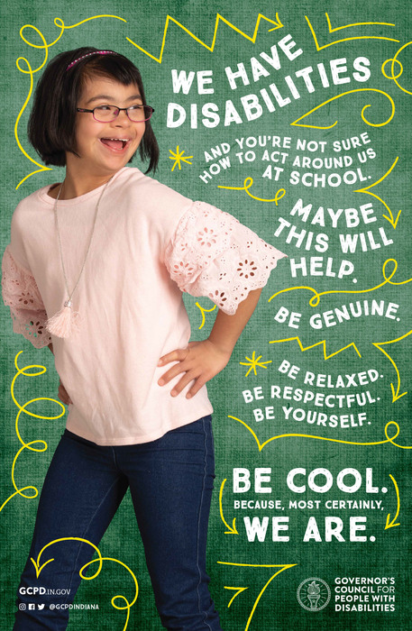 We have disabilities. Be relaxed. Be respectful Be yourself. Be Cool. Because, most certainly, We are.