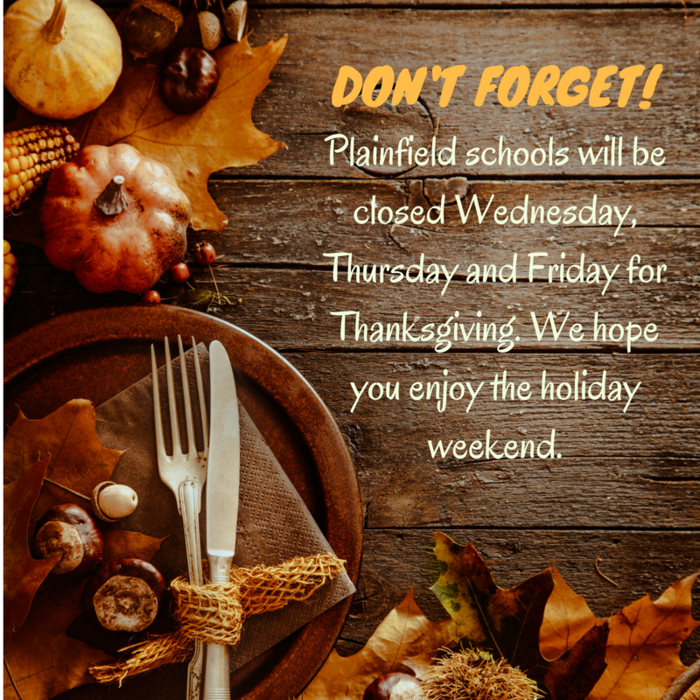 Don't forget - Plainfield schools will be closed Wednesday, Thursday and Friday for Thanksgiving!
