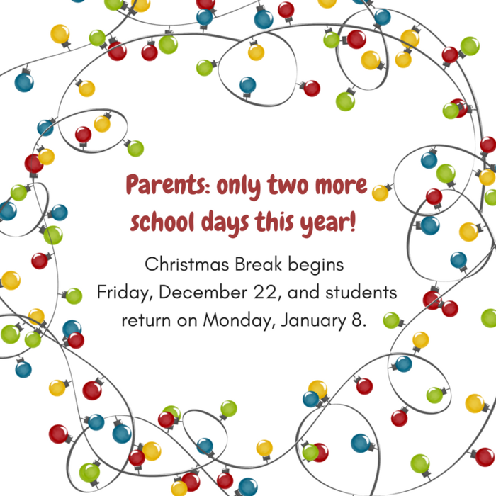 Christmas break begins Friday, 12/22 and students return to school on Monday, January 8th.