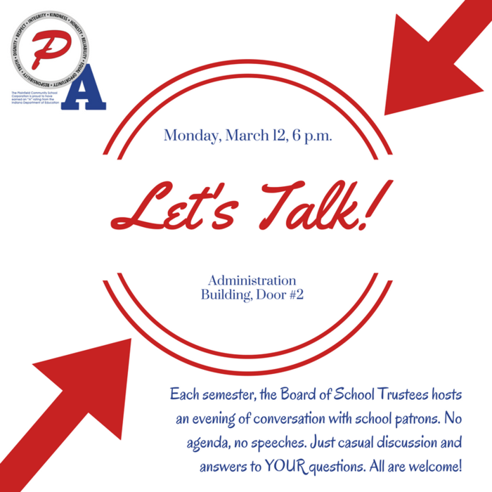 Let's Talk! This is your chance to visit informally with the Board of School Trustees and administrators! Monday, March 12, 6:00 pm at the Administration Building. Enter Door #2. All are welcome.