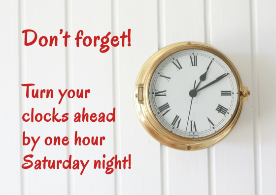 Don't forget! Turn your clocks ahead by one hour Saturday night