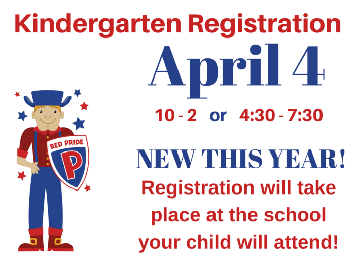 Kindergarten Registration is April 4, from 10-2 or 4:30 - 7:30. New this year: Registration will take place at the school your child will attend!